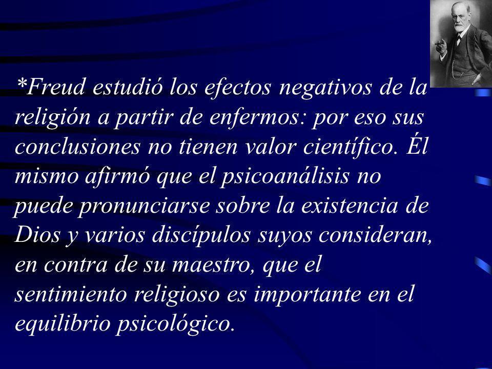 *Freud estudió los efectos negativos de la religión a partir de enfermos: por eso sus conclusiones no tienen valor científico.