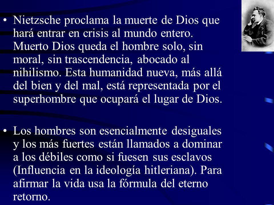 Nietzsche proclama la muerte de Dios que hará entrar en crisis al mundo entero. Muerto Dios queda el hombre solo, sin moral, sin trascendencia, abocado al nihilismo. Esta humanidad nueva, más allá del bien y del mal, está representada por el superhombre que ocupará el lugar de Dios.