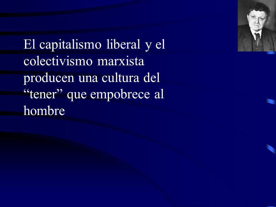 El capitalismo liberal y el colectivismo marxista producen una cultura del tener que empobrece al hombre