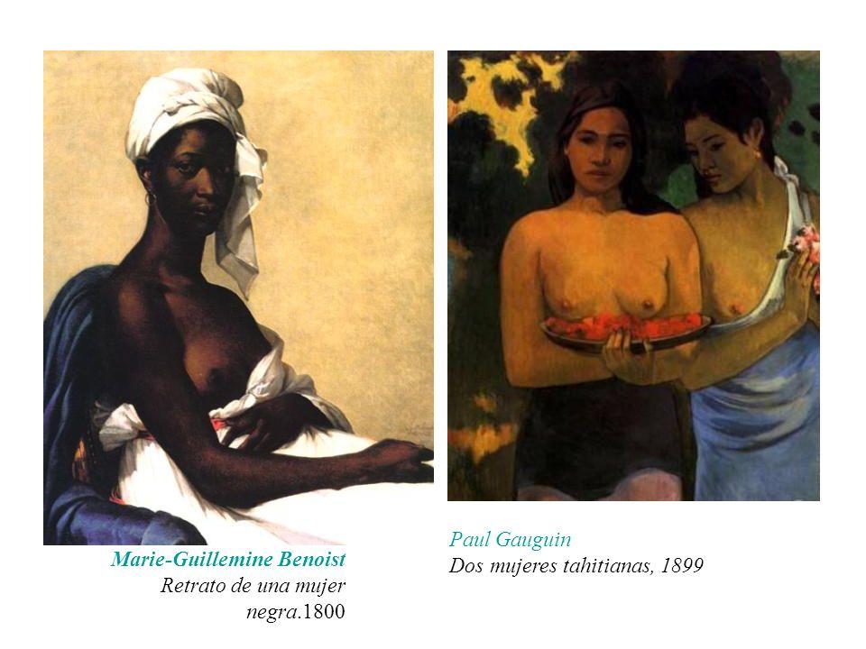 Paul Gauguin Dos mujeres tahitianas, 1899 Marie-Guillemine Benoist Retrato de una mujer negra.1800