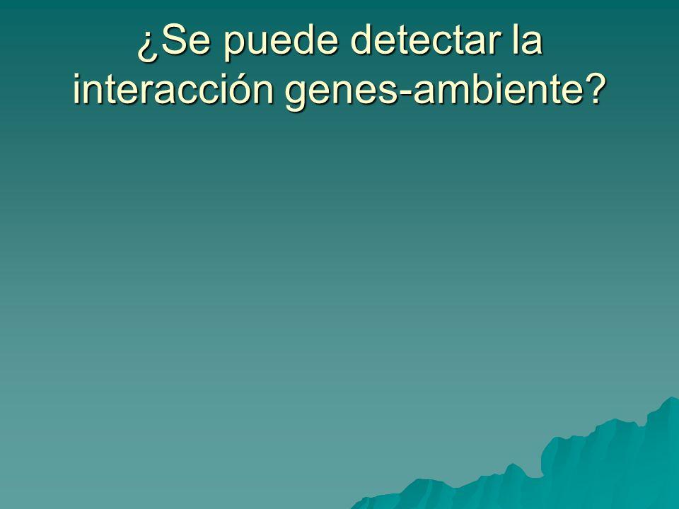 ¿Se puede detectar la interacción genes-ambiente