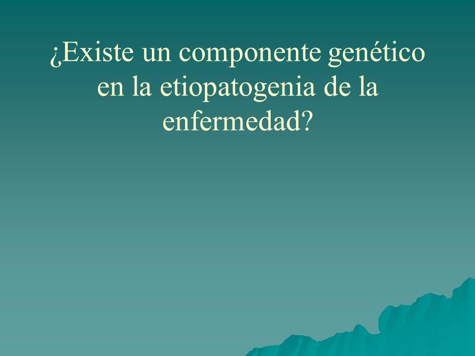 ¿Existe un componente genético en la etiopatogenia de la enfermedad