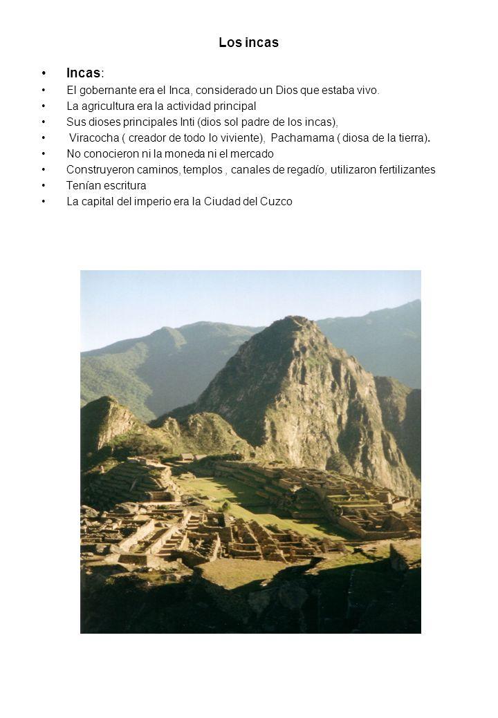 Los incas Incas: El gobernante era el Inca, considerado un Dios que estaba vivo. La agricultura era la actividad principal.