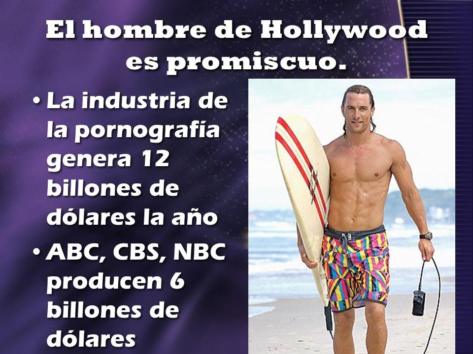 El hombre de Hollywood es promiscuo.