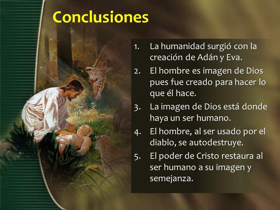 Conclusiones La humanidad surgió con la creación de Adán y Eva.