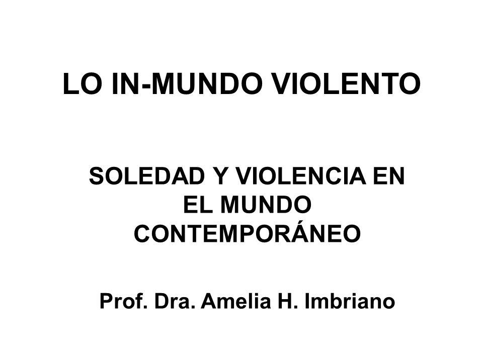 LO IN-MUNDO VIOLENTO SOLEDAD Y VIOLENCIA EN EL MUNDO CONTEMPORÁNEO