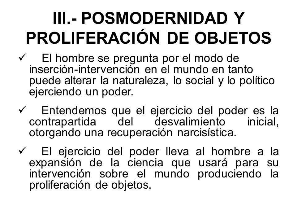 III.- POSMODERNIDAD Y PROLIFERACIÓN DE OBJETOS