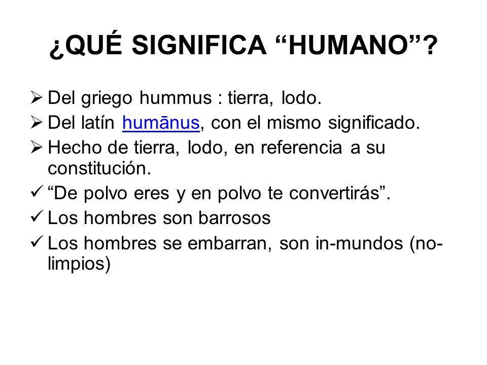 ¿QUÉ SIGNIFICA HUMANO