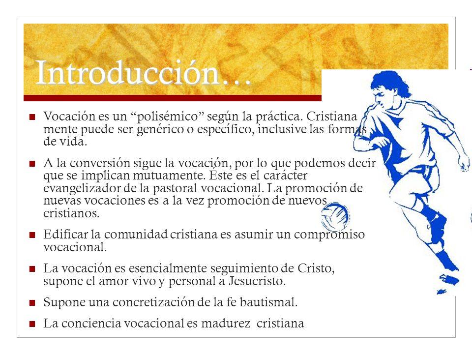Introducción… Vocación es un polisémico según la práctica. Cristiana mente puede ser genérico o específico, inclusive las formas de vida.