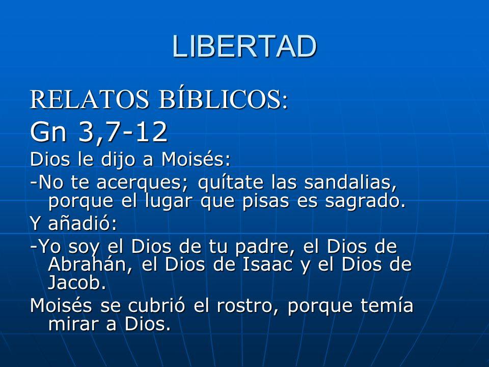 LIBERTAD RELATOS BÍBLICOS: Gn 3,7-12 Dios le dijo a Moisés: