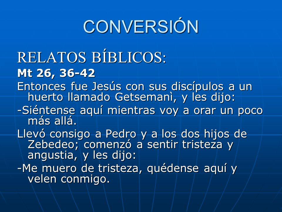 CONVERSIÓN RELATOS BÍBLICOS: Mt 26, 36-42