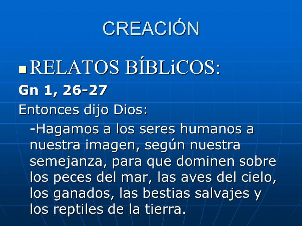 RELATOS BÍBLiCOS: CREACIÓN Gn 1, 26-27 Entonces dijo Dios: