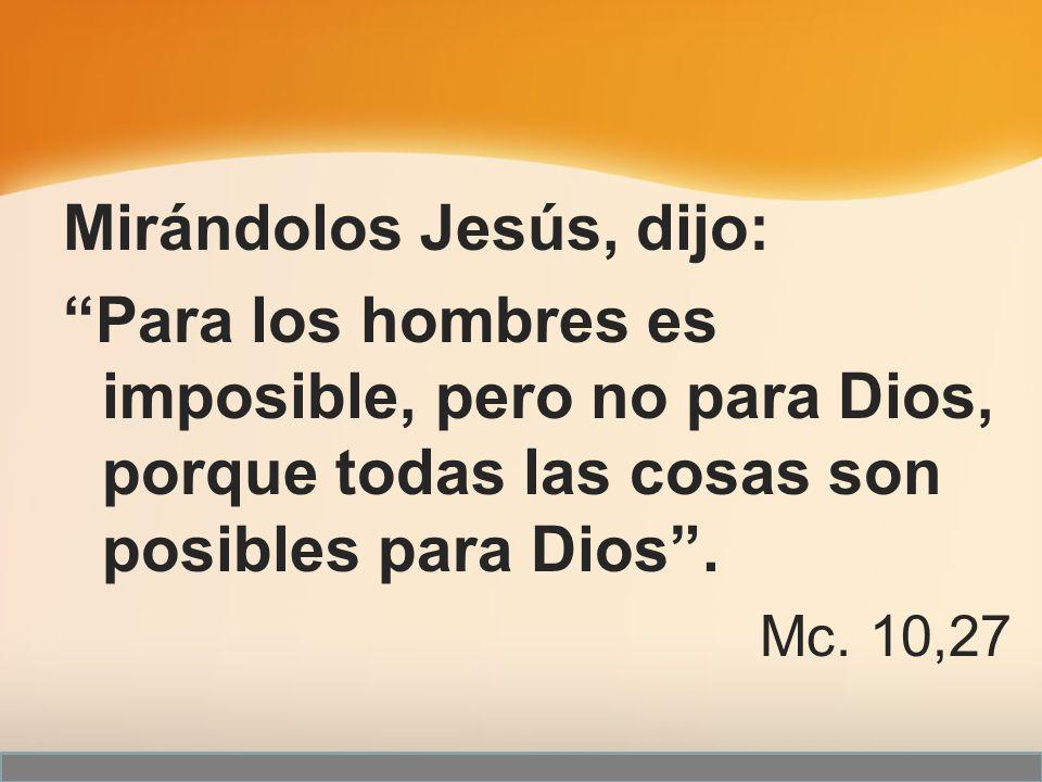 Mirándolos Jesús, dijo: