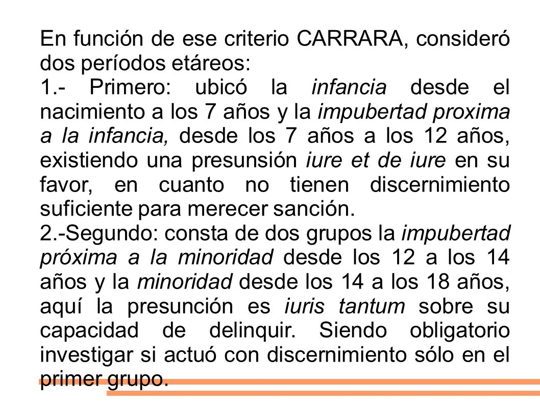 En función de ese criterio CARRARA, consideró dos períodos etáreos: