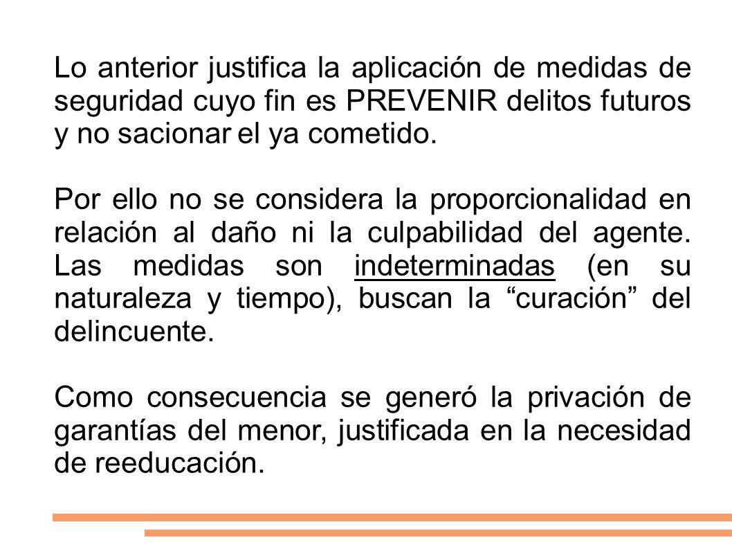 Lo anterior justifica la aplicación de medidas de seguridad cuyo fin es PREVENIR delitos futuros y no sacionar el ya cometido.