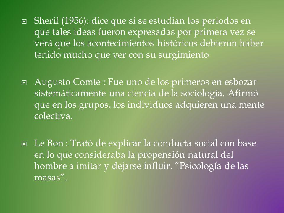 Sherif (1956): dice que si se estudian los periodos en que tales ideas fueron expresadas por primera vez se verá que los acontecimientos históricos debieron haber tenido mucho que ver con su surgimiento