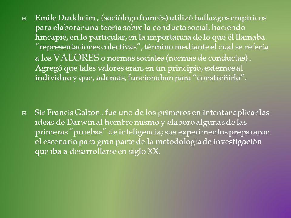 Emile Durkheim , (sociólogo francés) utilizó hallazgos empíricos para elaborar una teoría sobre la conducta social, haciendo hincapié, en lo particular, en la importancia de lo que él llamaba representaciones colectivas , término mediante el cual se refería a los VALORES o normas sociales (normas de conductas) . Agregó que tales valores eran, en un principio, externos al individuo y que, además, funcionaban para constreñirlo .