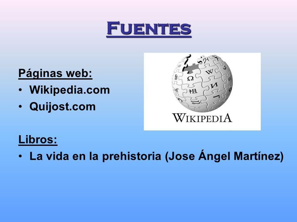Fuentes Páginas web: Wikipedia.com Quijost.com Libros: