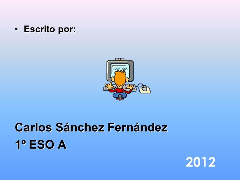 Escrito por: Carlos Sánchez Fernández 1º ESO A 2012
