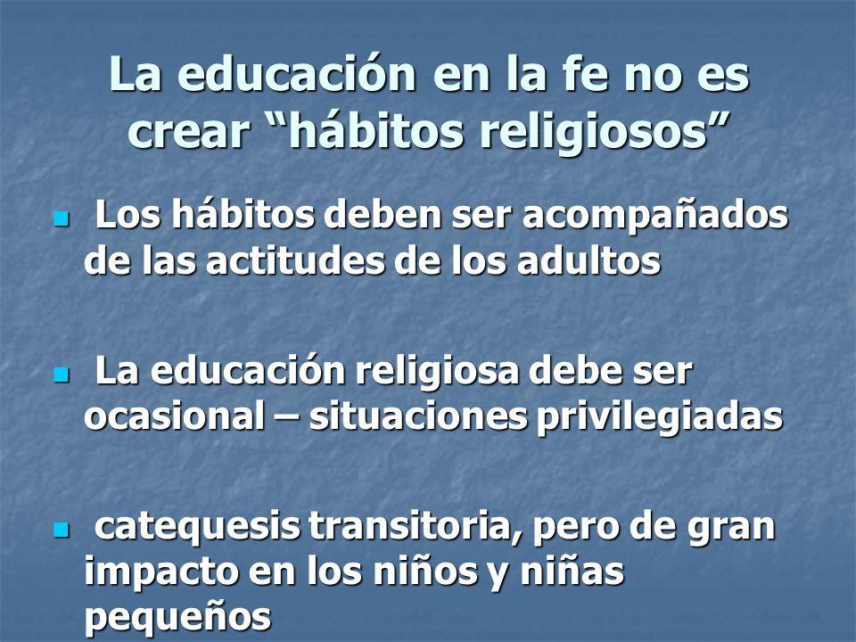 La educación en la fe no es crear hábitos religiosos