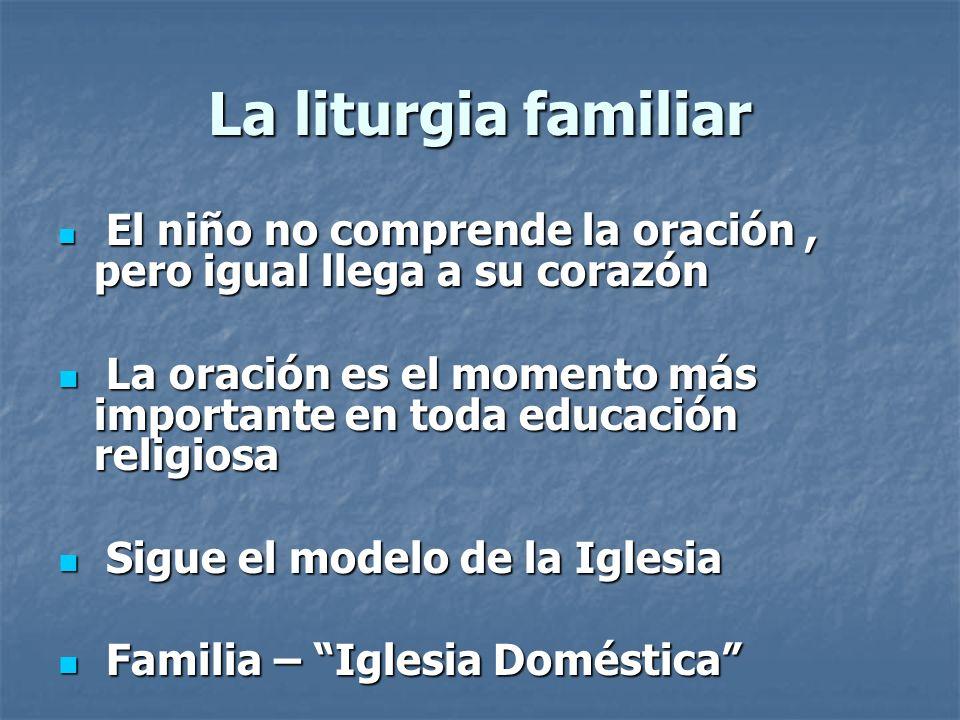 La liturgia familiar El niño no comprende la oración , pero igual llega a su corazón.