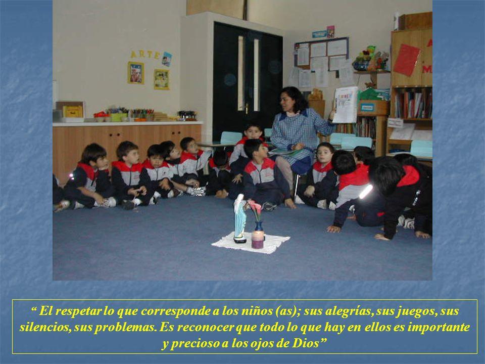 El respetar lo que corresponde a los niños (as); sus alegrías, sus juegos, sus silencios, sus problemas.