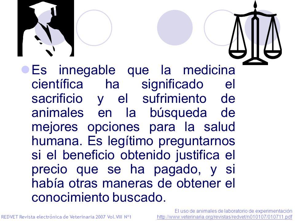 Es innegable que la medicina científica ha significado el sacrificio y el sufrimiento de animales en la búsqueda de mejores opciones para la salud humana. Es legítimo preguntarnos si el beneficio obtenido justifica el precio que se ha pagado, y si había otras maneras de obtener el conocimiento buscado.