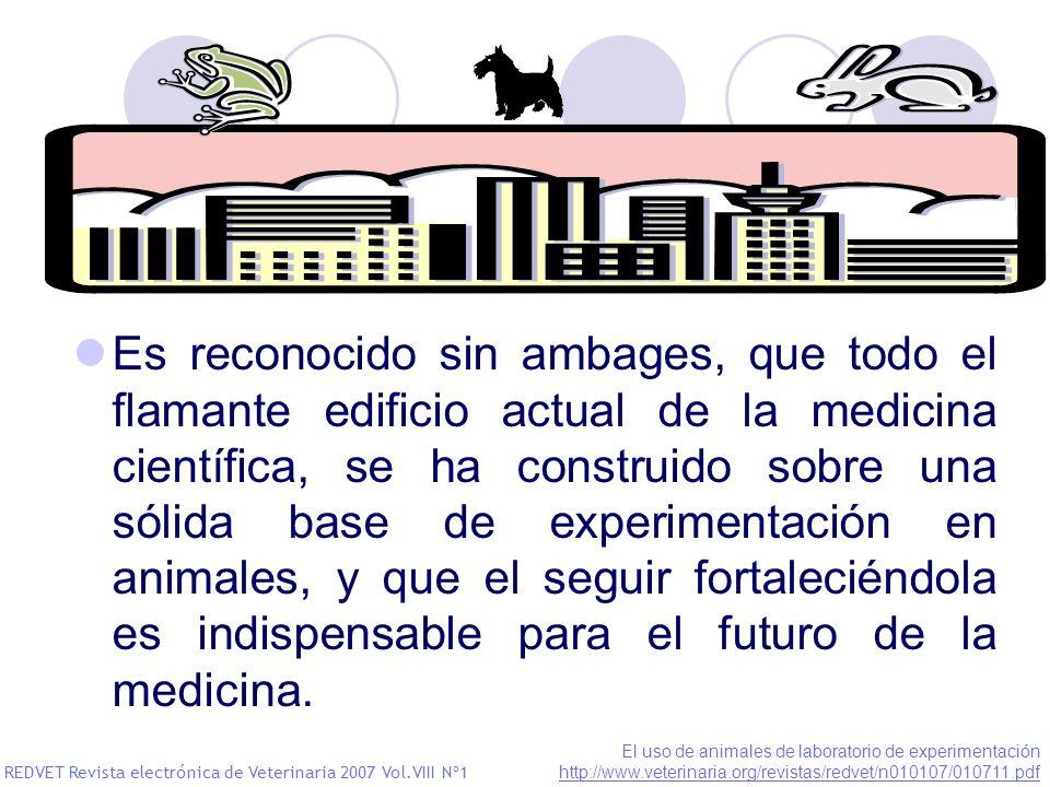 Es reconocido sin ambages, que todo el flamante edificio actual de la medicina científica, se ha construido sobre una sólida base de experimentación en animales, y que el seguir fortaleciéndola es indispensable para el futuro de la medicina.