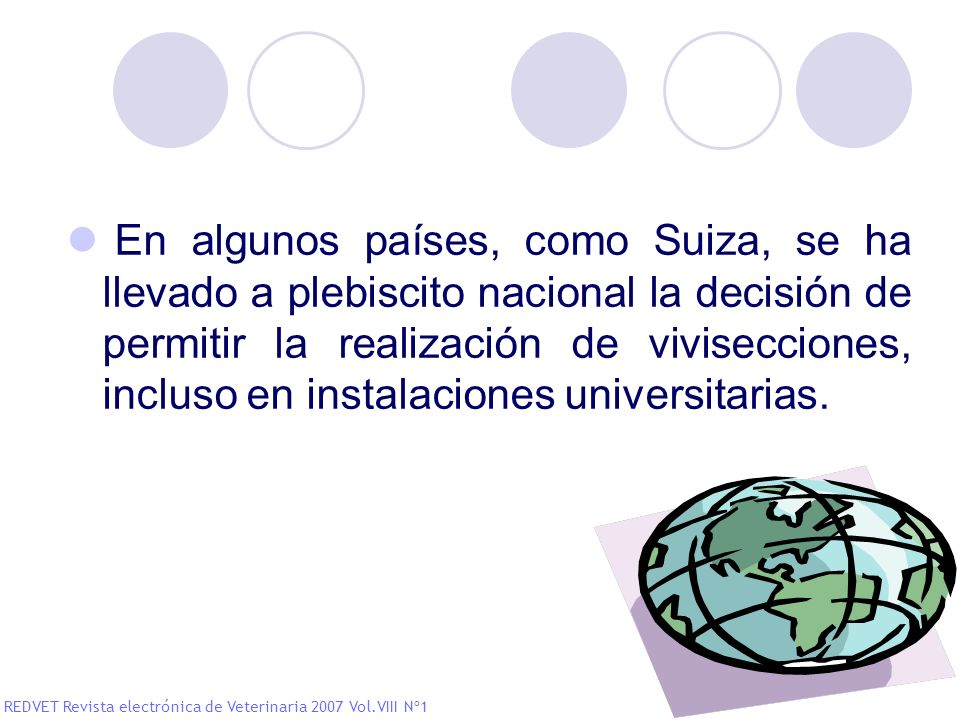 En algunos países, como Suiza, se ha llevado a plebiscito nacional la decisión de permitir la realización de vivisecciones, incluso en instalaciones universitarias.