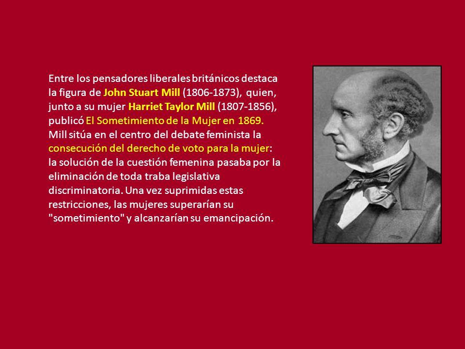Entre los pensadores liberales británicos destaca la figura de John Stuart Mill (1806-1873), quien, junto a su mujer Harriet Taylor Mill (1807-1856), publicó El Sometimiento de la Mujer en 1869.