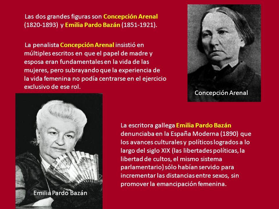 Las dos grandes figuras son Concepción Arenal (1820-1893) y Emilia Pardo Bazán (1851-1921). La penalista Concepción Arenal insistió en múltiples escritos en que el papel de madre y esposa eran fundamentales en la vida de las mujeres, pero subrayando que la experiencia de la vida femenina no podía centrarse en el ejercicio exclusivo de ese rol.