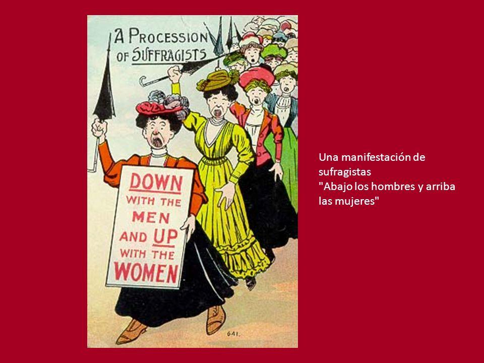 Una manifestación de sufragistas Abajo los hombres y arriba las mujeres