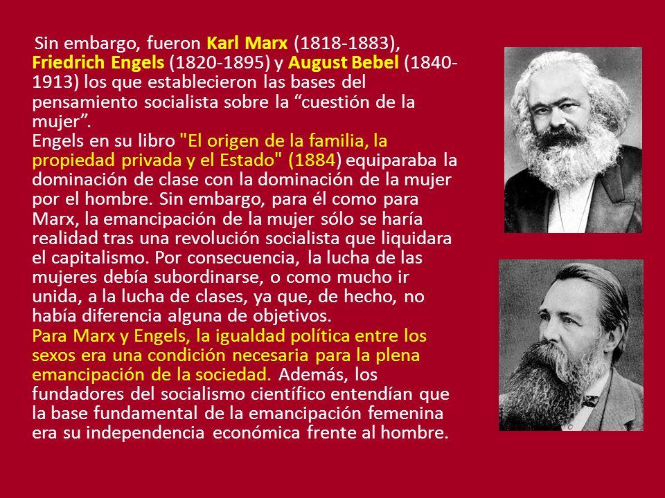 Sin embargo, fueron Karl Marx (1818-1883), Friedrich Engels (1820-1895) y August Bebel (1840-1913) los que establecieron las bases del pensamiento socialista sobre la cuestión de la mujer .
