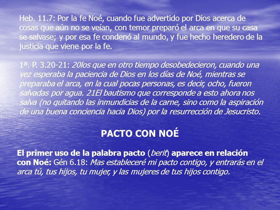 Heb. 11.7: Por la fe Noé, cuando fue advertido por Dios acerca de cosas que aún no se veían, con temor preparó el arca en que su casa se salvase; y por esa fe condenó al mundo, y fue hecho heredero de la justicia que viene por la fe.