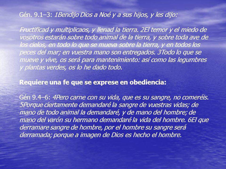 Gén. 9.1–3: 1Bendijo Dios a Noé y a sus hijos, y les dijo: