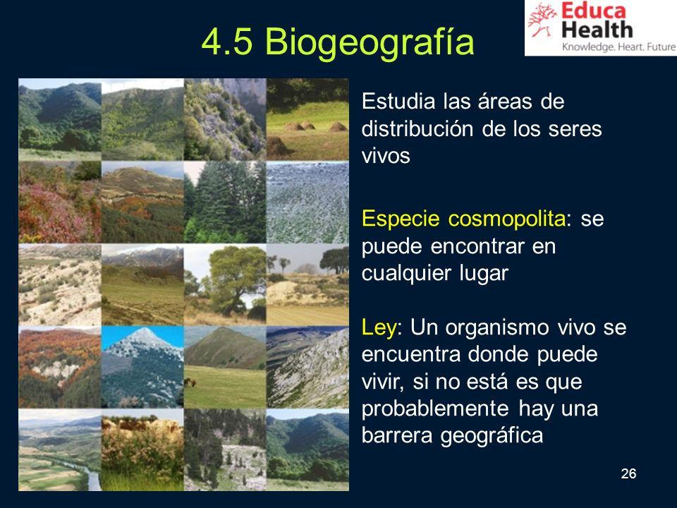 4.5 Biogeografía Estudia las áreas de distribución de los seres vivos