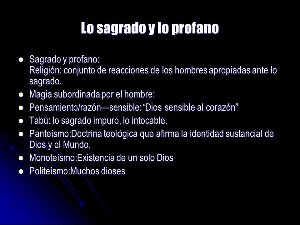 Lo sagrado y lo profano Sagrado y profano: Religión: conjunto de reacciones de los hombres apropiadas ante lo sagrado.