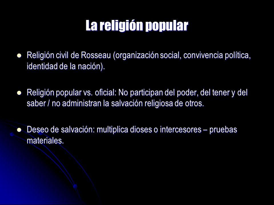 La religión popular Religión civil de Rosseau (organización social, convivencia política, identidad de la nación).