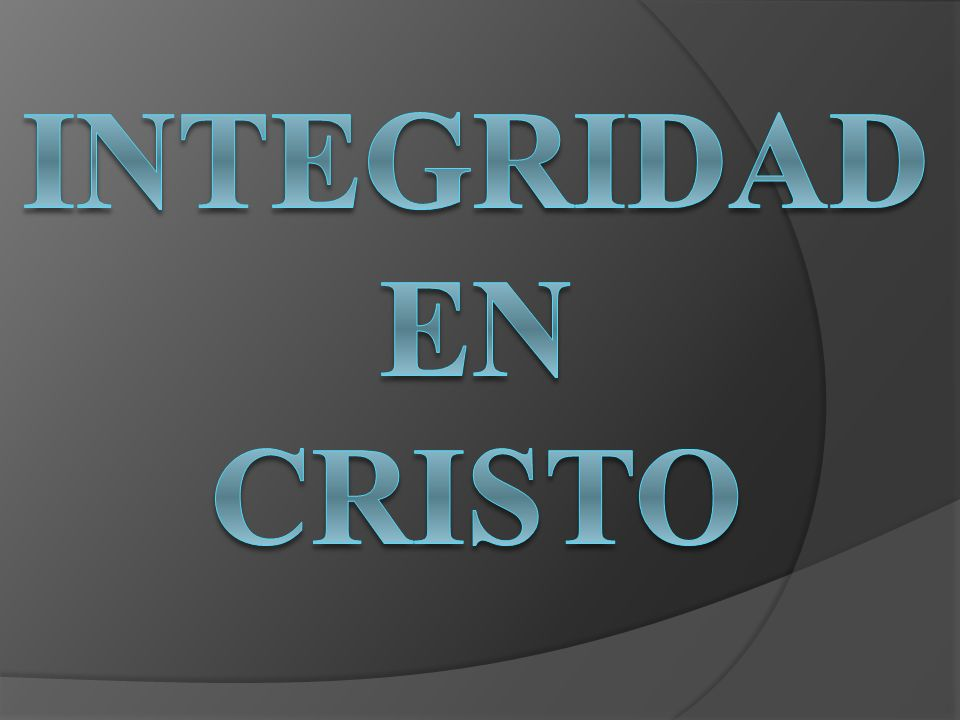 INTEGRIDAD En Cristo