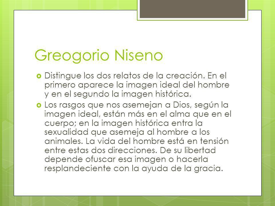Greogorio Niseno Distingue los dos relatos de la creación. En el primero aparece la imagen ideal del hombre y en el segundo la imagen histórica.
