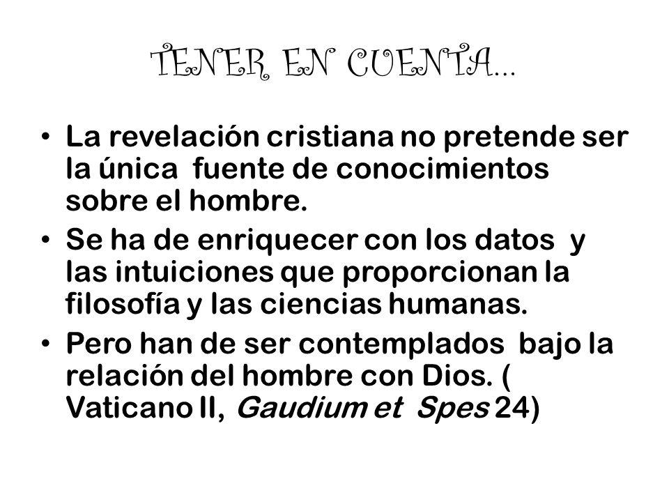 TENER EN CUENTA… La revelación cristiana no pretende ser la única fuente de conocimientos sobre el hombre.