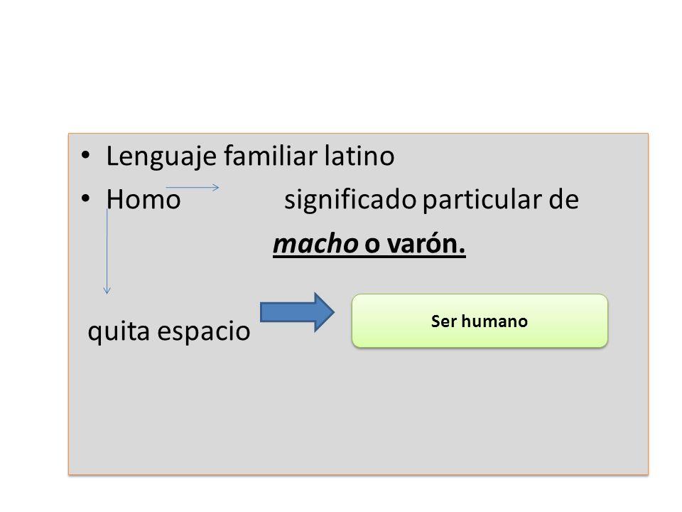 Lenguaje familiar latino Homo significado particular de macho o varón.