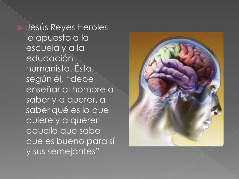 Jesús Reyes Heroles le apuesta a la escuela y a la educación humanista