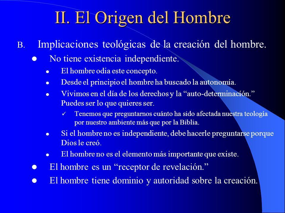II. El Origen del Hombre Implicaciones teológicas de la creación del hombre. No tiene existencia independiente.