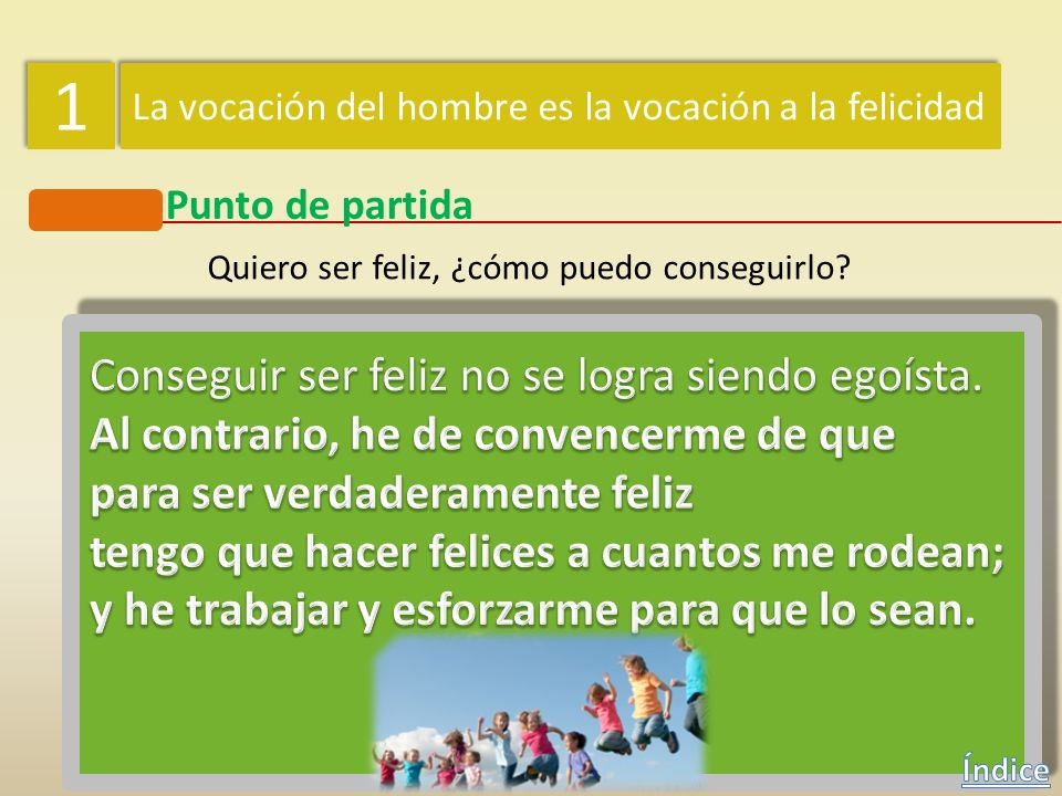 1 Conseguir ser feliz no se logra siendo egoísta.