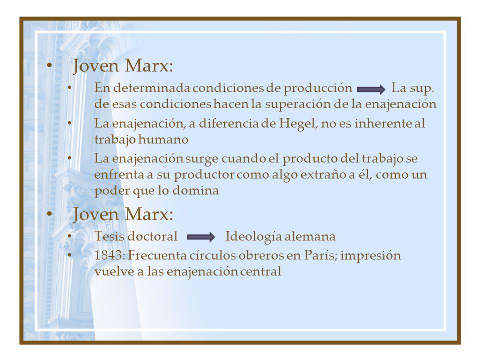 Joven Marx: En determinada condiciones de producción La sup. de esas condiciones hacen la superación de la enajenación.