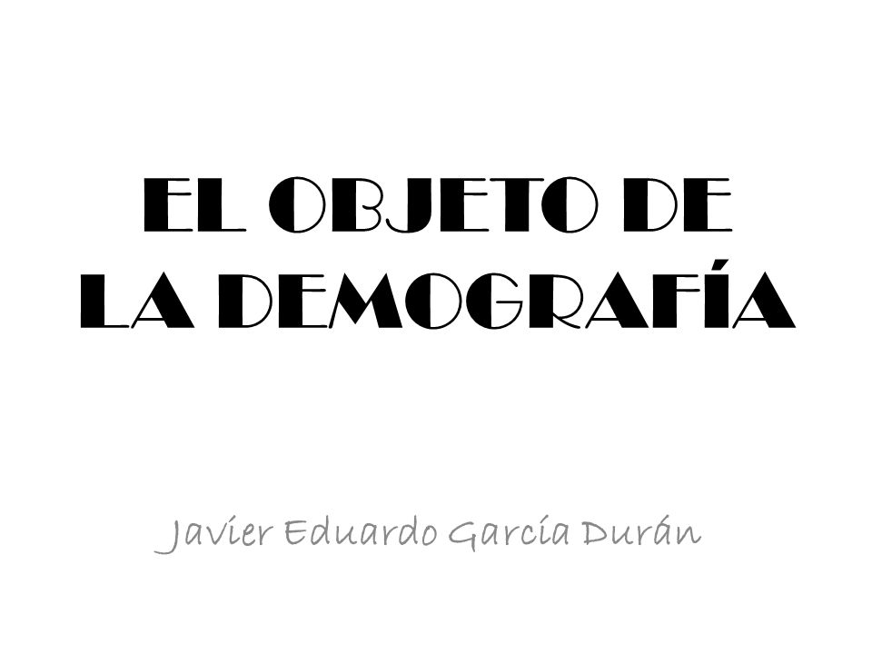 EL OBJETO DE LA DEMOGRAFÍA
