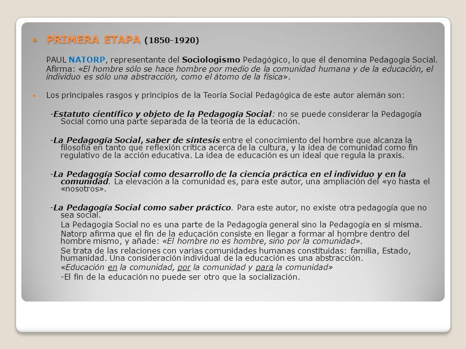 PRIMERA ETAPA (1850-1920) PAUL NATORP, representante del Sociologismo Pedagógico, lo que él denomina Pedagogía Social.