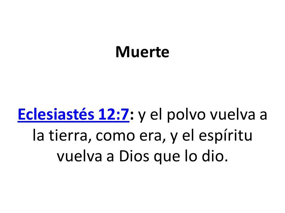 Muerte Eclesiastés 12:7: y el polvo vuelva a la tierra, como era, y el espíritu vuelva a Dios que lo dio.