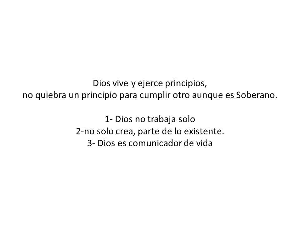 Dios vive y ejerce principios, no quiebra un principio para cumplir otro aunque es Soberano.